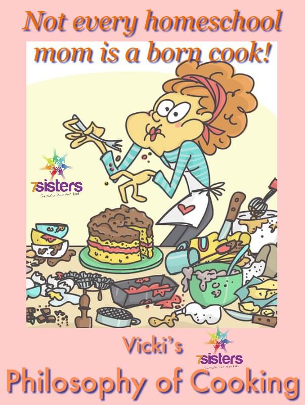 Vicki's Philosophy of Cooking 7SistersHomeschool.com