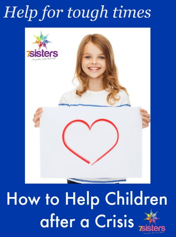 How to help children after a crisis 7SistersHomeschool.com