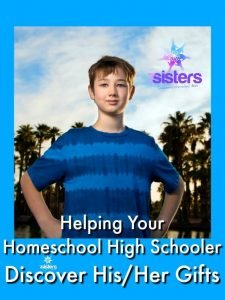 Helping Your Homeschool Highschooler Discover His/Her Gifts 7SistersHomeschool.com