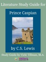 Chronicles of Narnia Literature Study Guide #2: Prince Caspian for High Schoolers