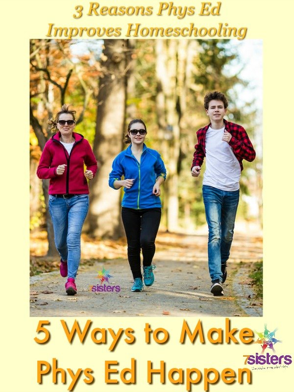 3 Reasons Phys Ed Improves Homeschooling and 5 Ways to Make it Happen 7SistersHomeschool.com