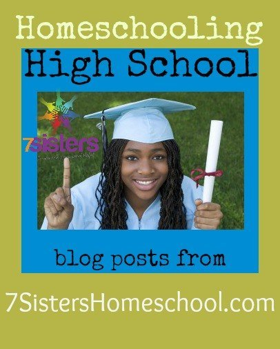 Homeschool help for the High School years; blog posts from 7SistersHomeschool.com