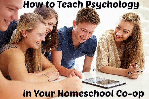 How to Teach Psychology in Your Homeschool Co-op ...