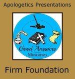 Firm Foundation – A Good Answers Apologetics Presentation