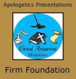 Firm Foundation – A Good Answers Apologetics Presentation