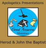 Bible apologetics - Herod and John the Baptist FREE downloadable Powerpoint from Good Answers Ministries