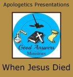When Jesus Died – A Good Answers Apologetics Presentation