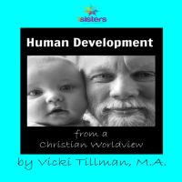Human Development from a Christian Worldview from 7 Sisters Homeschool