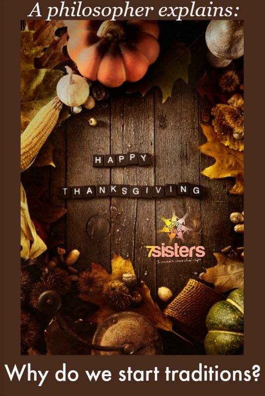 A philosopher explains why we start traditions. 7SistersHomeschool.com