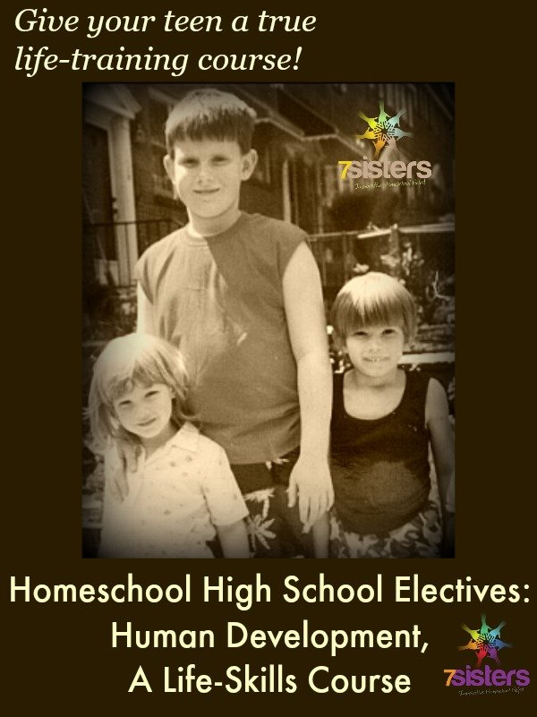 7SistersHomeschool.com Homeschool High School Electives: Human Development, A Life-Skills Course