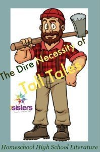 The Dire Necessity of Tall Tales in Homeschool High School Literature 7SistersHomeschool.com