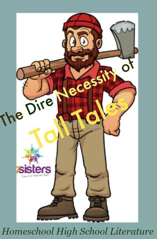The Dire Necessity of Tall Tales in Homeschool High School Literature 7SistersHomeschool.com