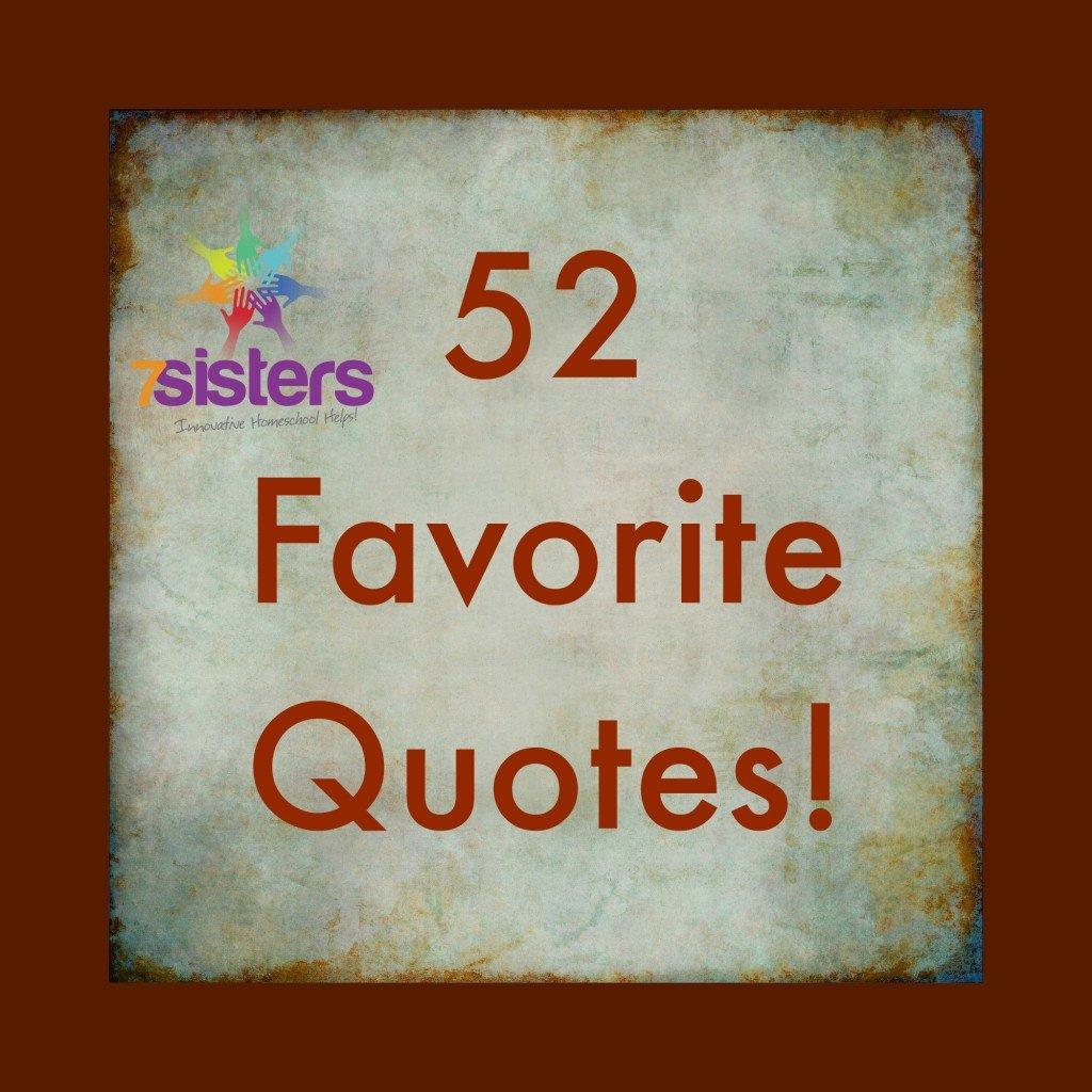 Favorite Quotes 52 Favorite Quotes  7Sistershomeschool