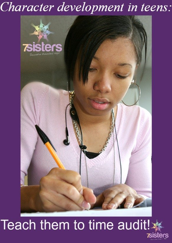 Character development: Teach your teen to time audit. 7SistersHomeschool.com