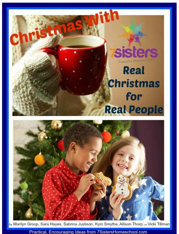 Real Christmas for Real People. Ideas from our experiences at 7SistersHomeschool.com