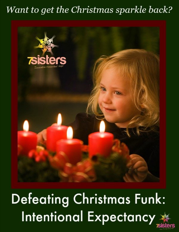 Defeating Christmas Funk: Intentional Expectancy. 7SistersHomeschool.com
