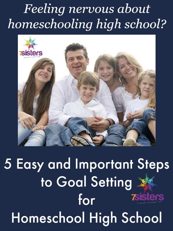 5 Easy and Important Steps to Goal Setting for Homeschool High School 7SistersHomeschool.com