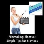 Filmmaking Elective: Simple Tips for Novices