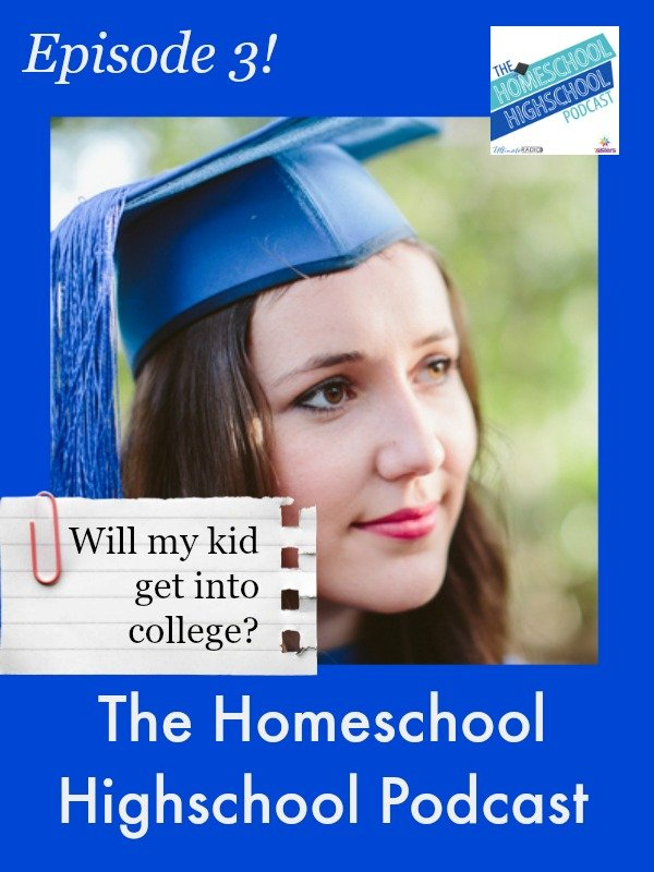 The Homeschool Highschool Podcast Episode 3 Will my kid get into college?