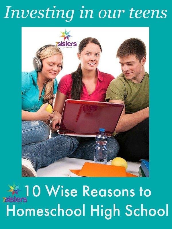 10 Reasons to Homeschool High School 7SistersHomeschool.com