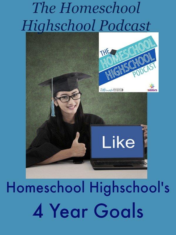 The Homeschool Highschool Podcast Ep 11: 4 Year Goals