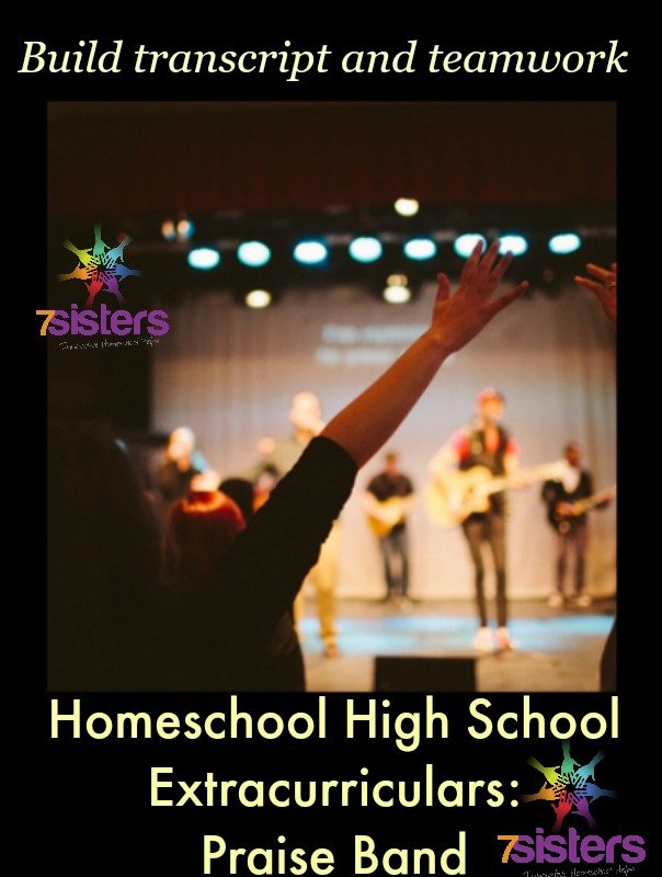 Homeschool High School Extracurriculars: Praise Band 7SistersHomeschool.com