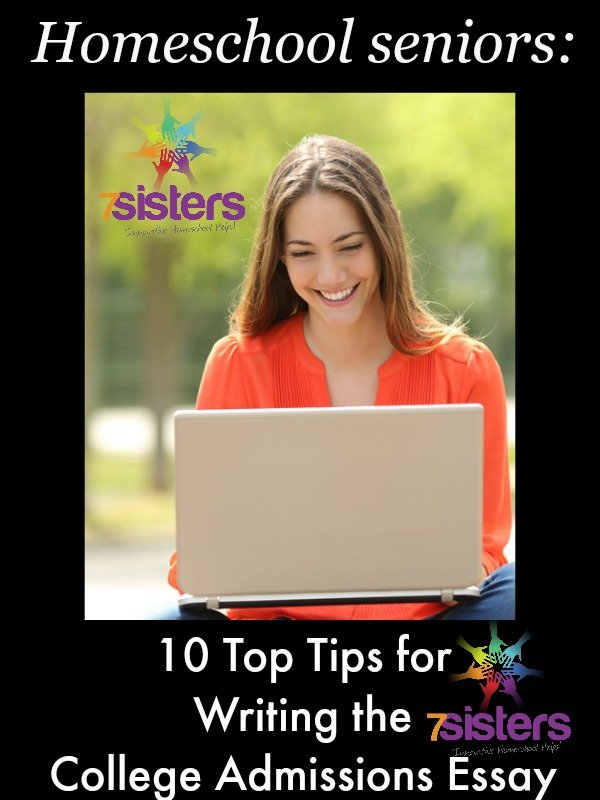 10 Top Tips for Writing the College Admissions Essay 7SistersHomeschool.com
