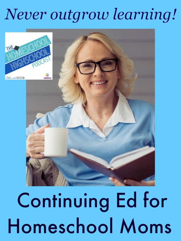 Homeschool Highschool Podcast Ep 29: Continuing Ed for Moms