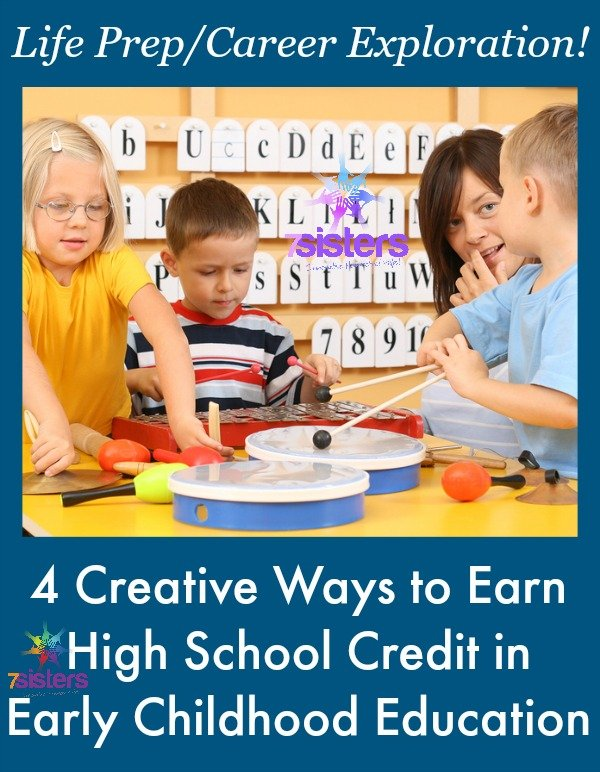 4 Creative Ways to Earn High School Credit in Early Childhood Education 7SistersHomeschool.com