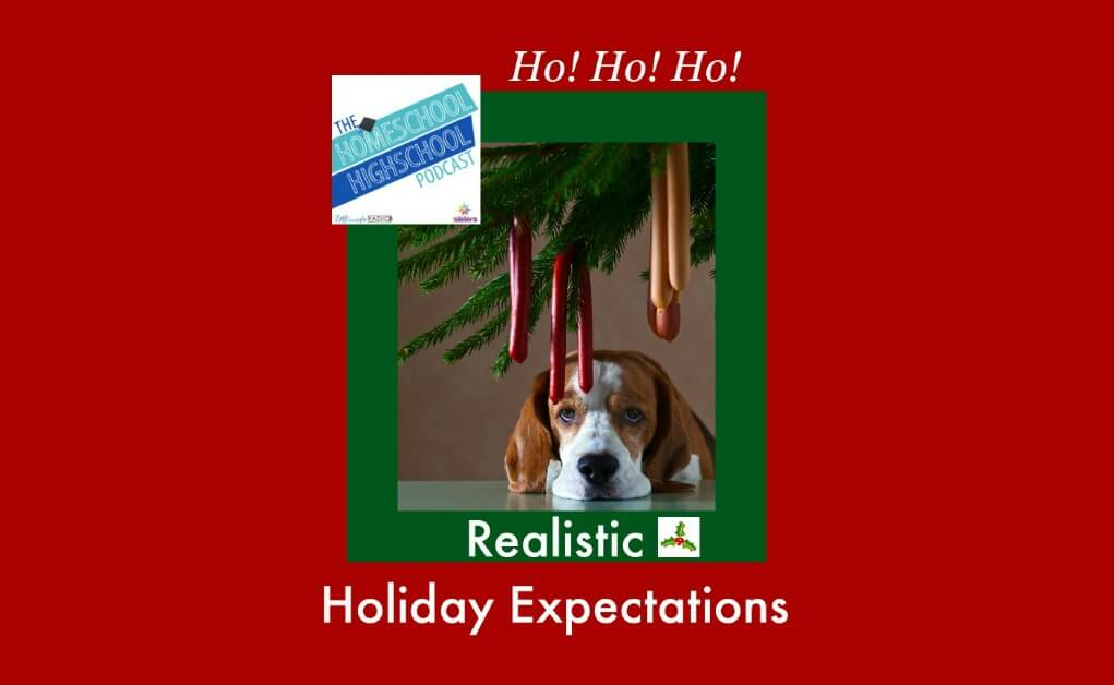 Homeschool Highschool Podcast Ep 34 Realistic Holiday Expectations