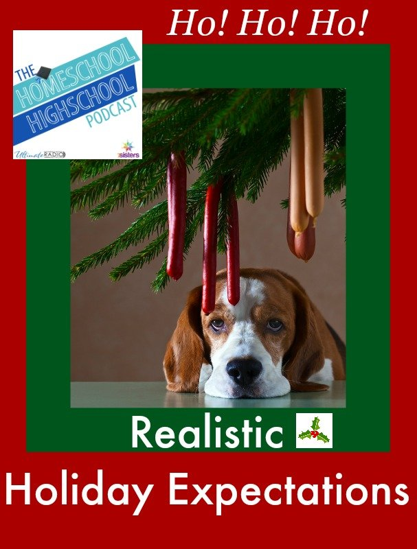 Homeschool Highschool Podcast Episode 34: Realistic Holiday Expectations