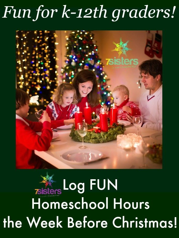 Log FUN Homeschool Hours the Week Before Christmas! 7SistersHomeschool.com