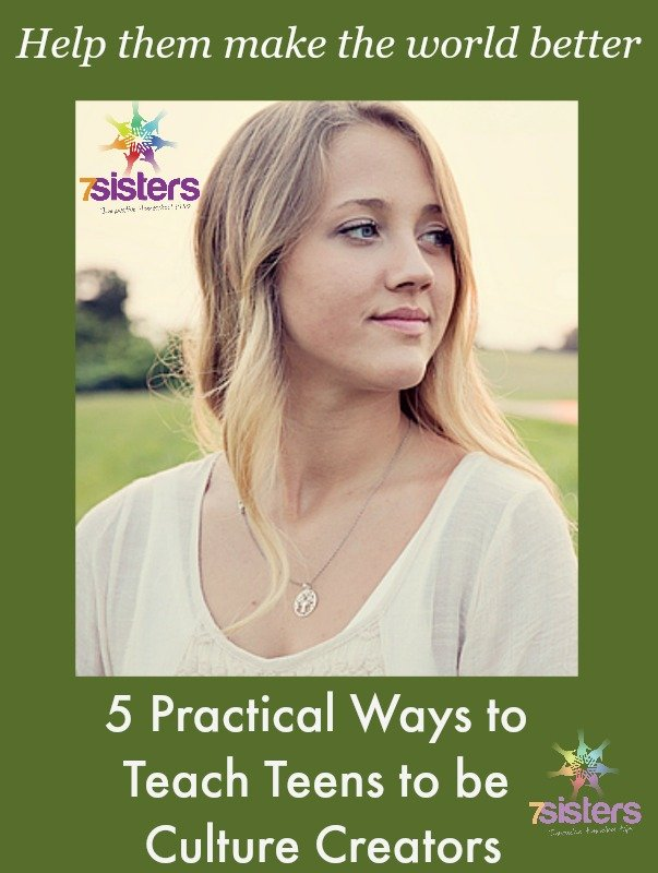 5 Practical Ways to Teach Teens to be Culture Creators 7SistersHomeschool.com
