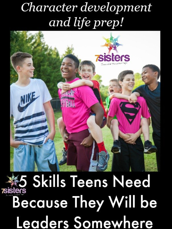 5 Skills Teens Need Because They Will be Leaders Somewhere 7SistersHomeschool.com