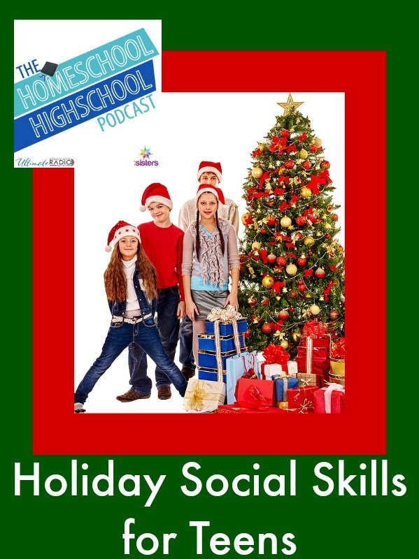 Homeschool Highschool Podcast Episode 38: Holiday Social Skills for Teens