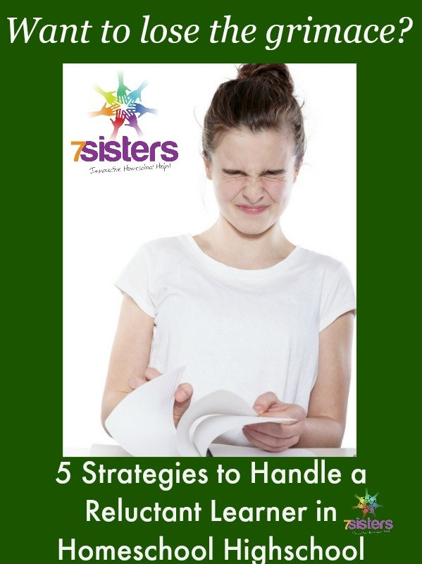 5 Strategies to Handle a Reluctant Learner in Homeschool Highschool 7SistersHomeschool.com