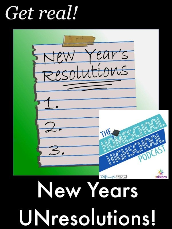 Homeschool Highschool Podcast Episode 40 New Years UNresolutions
