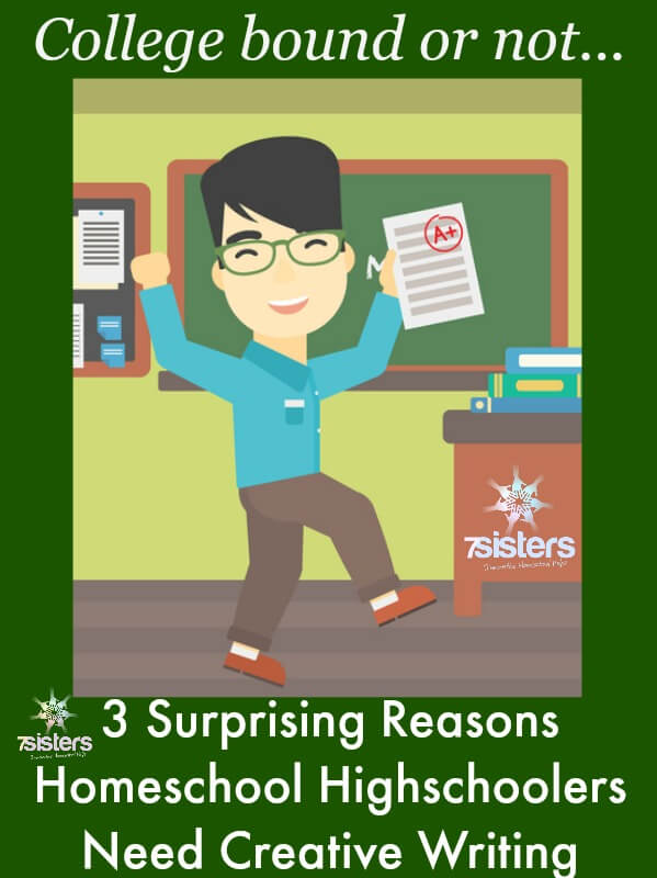 3 Surprising Reasons Homeschool High Schoolers Need Creative Writing 7SistersHomeschool.com