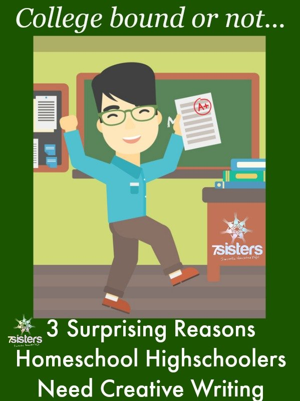 3 Surprising Reasons Homeschool Highschoolers Need Creative Writing 7SistersHomeschool.com