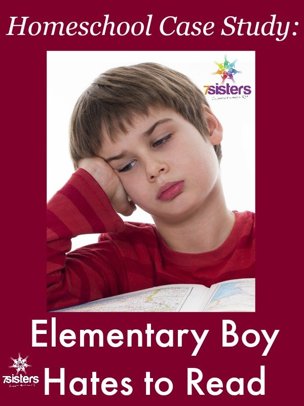 Homeschool Case Study: Elementary Boy Hates to Read 7SistersHomeschool.com