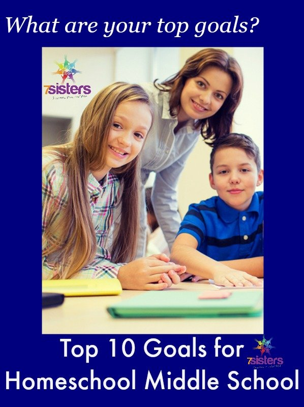 Top 10 Goals for Homeschool Middle School 7SistersHomeschool.com