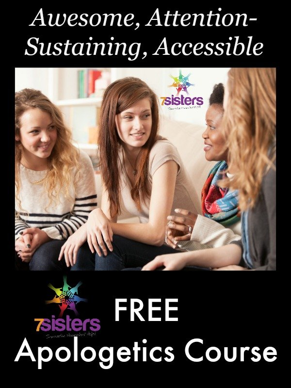 FREE Awesome, Attention-Sustaining, Accessible Apologetics Course 7SistersHomeschool.com