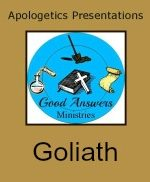 Goliath – A Good Answers Apologetics Presentation