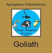 Goliath – A Good Answers Apologetics Presentation