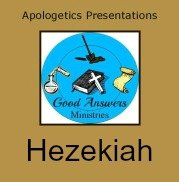 Hezekiah – A Good Answers Apologetics Presentation