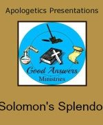 Solomon's Splendor – A Good Answers Apologetics Presentation