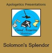 Solomon's Splendor – A Good Answers Apologetics Presentation