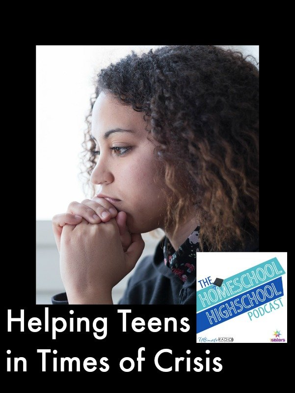 Homeschool Highschool Podcast Ep 58: Helping teens in crisis times