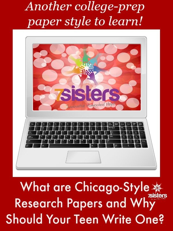 What are Chicago-Style Research Papers and Why Should Your Teen Write One? 7SistersHomeschool.com. Your college-bound teens need to write a Chicago-style research paper before they graduate. We will tell you why.