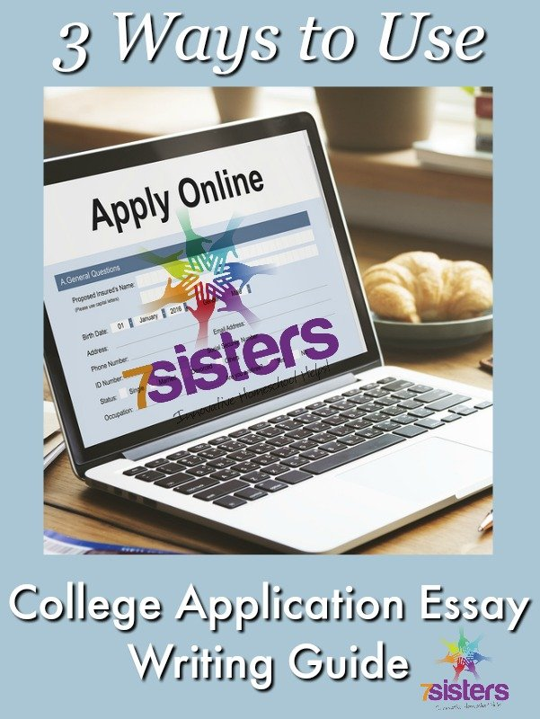 3 Ways to Use College Application Essay Writing Guide 7SistersHomeschool.com
